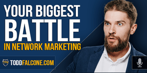 Your Biggest Battle in Network Marketing