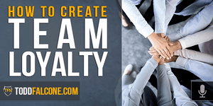 How To Create Team Loyalty