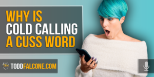 Why is Cold Calling a Cuss Word