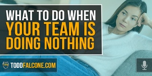 What to Do When Your Team is Doing Nothing