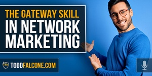 The Gateway Skill in Network Marketing