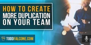 How To Create More Duplication On Your Team