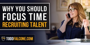 Why You Should Focus Time Recruiting Talent