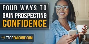 Four Ways To Gain Prospecting Confidence
