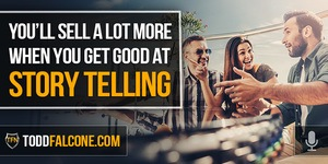 You'll Sell a Lot More When You Get Good at Story Telling