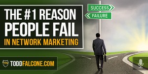 The 1 Reason People Fail in Network Marketing