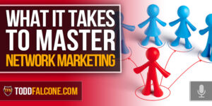 What It Takes To Master Network Marketing