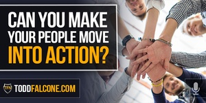 Can You Make Your People Move Into Action?