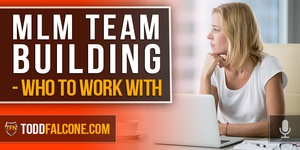 MLM Team Building - Who To Work With
