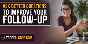 Ask Better Questions to Improve Your Follow-Up